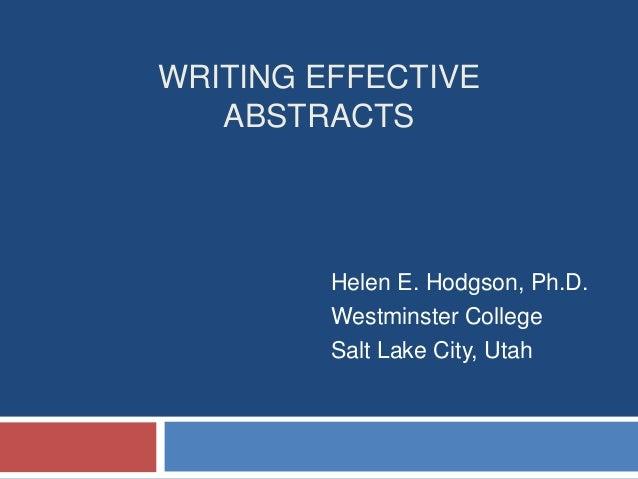 WRITING EFFECTIVEABSTRACTSHelen E. Hodgson, Ph.D.Westminster CollegeSalt Lake City, Utah