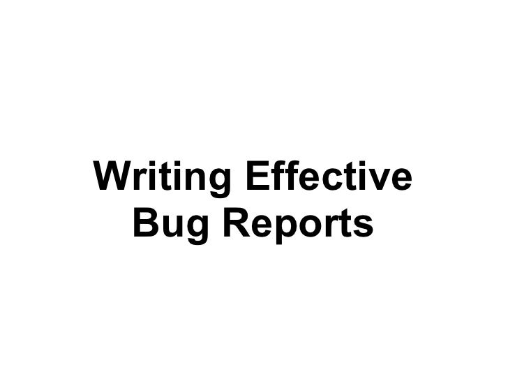 Writing Effective Bug Reports