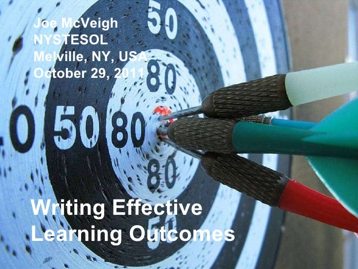Joe McVeigh NYSTESOL Melville, NY, USA October 29, 2011 Writing Effective Learning Outcomes