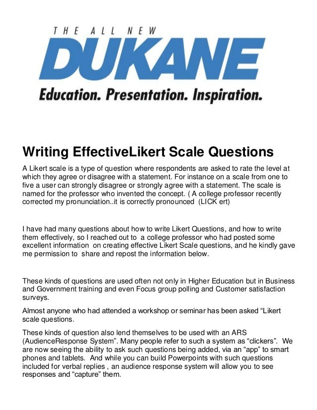 Writing EffectiveLikert Scale QuestionsA Likert scale is a type of question where respondents are asked to rate the level ...