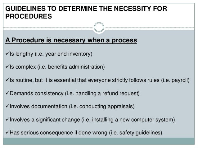 GUIDELINES TO DETERMINE THE NECESSITY FOR PROCEDURES A Procedure is necessary when a process Is lengthy (i.e. year end in...