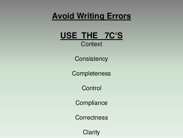 Avoid Writing Errors USE THE 7C'S Context Consistency Completeness Control Compliance Correctness Clarity