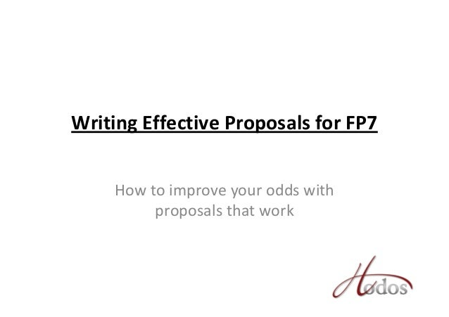 Writing Effective Proposals for FP7 How to improve your odds with  proposals that work