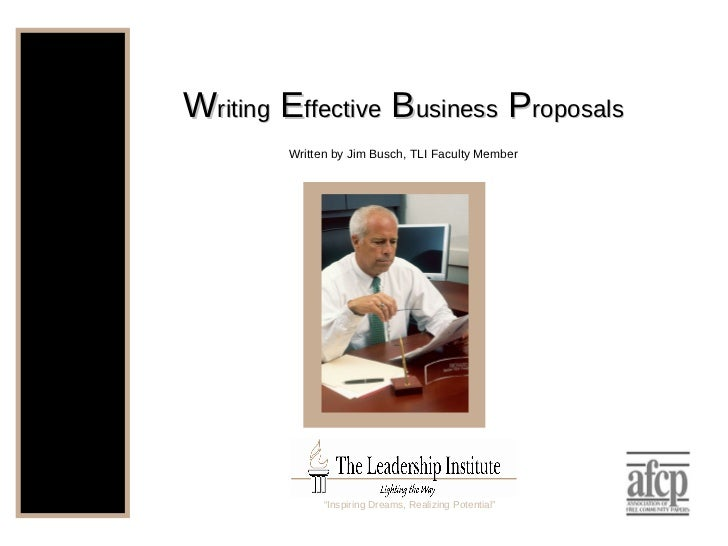 "W riting   E ffective   B usiness  P roposals Written by Jim Busch, TLI Faculty Member "" Inspiring Dreams, Realizing Poten..."