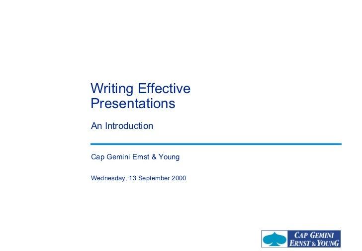 Writing EffectivePresentationsAn IntroductionCap Gemini Ernst & YoungWednesday, 13 September 2000