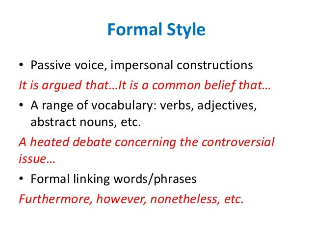 formal essay voice Academic writing is generally more formal than the writing we see in  prevent  your thesis, essay or paper from being rejected based on language  these  sections have a more personal voice than the rest of the document.