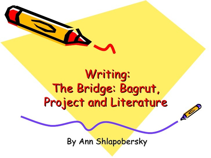 Writing:  The Bridge: Bagrut, Project and Literature By Ann Shlapobersky