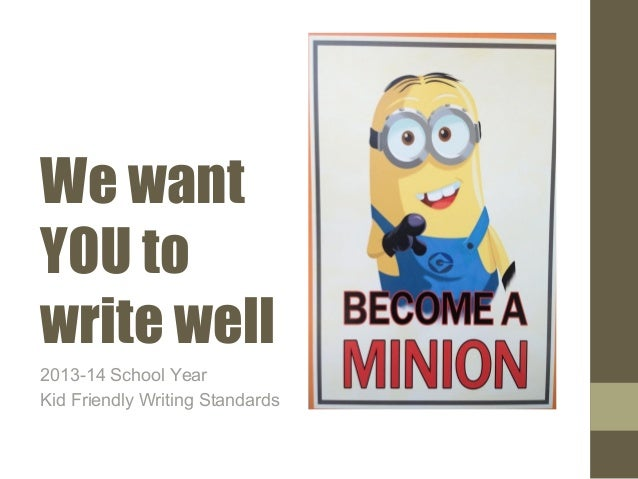 We want YOU to write well 2013-14 School Year Kid Friendly Writing Standards