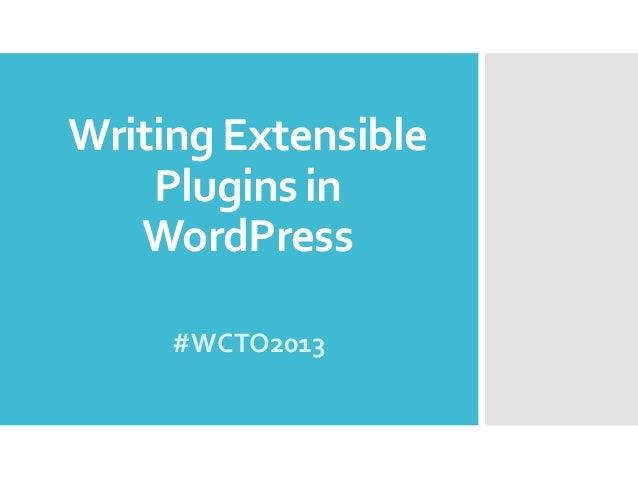 Writing Extensible Plugins in WordPress #WCTO2013