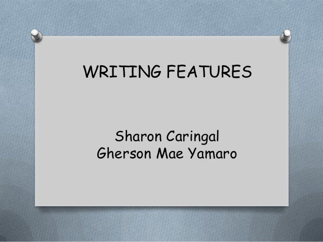 WRITING FEATURES Sharon Caringal Gherson Mae Yamaro