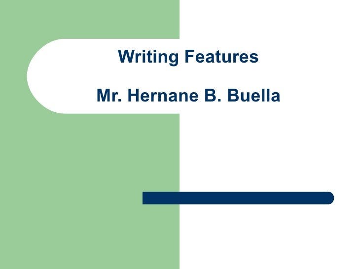 Writing Features Mr. Hernane B. Buella