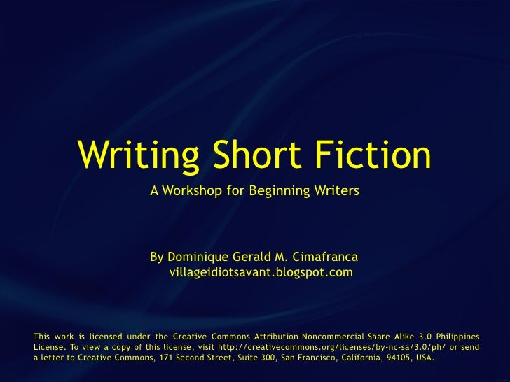Writing Short Fiction                            A Workshop for Beginning Writers                               By Dominiq...