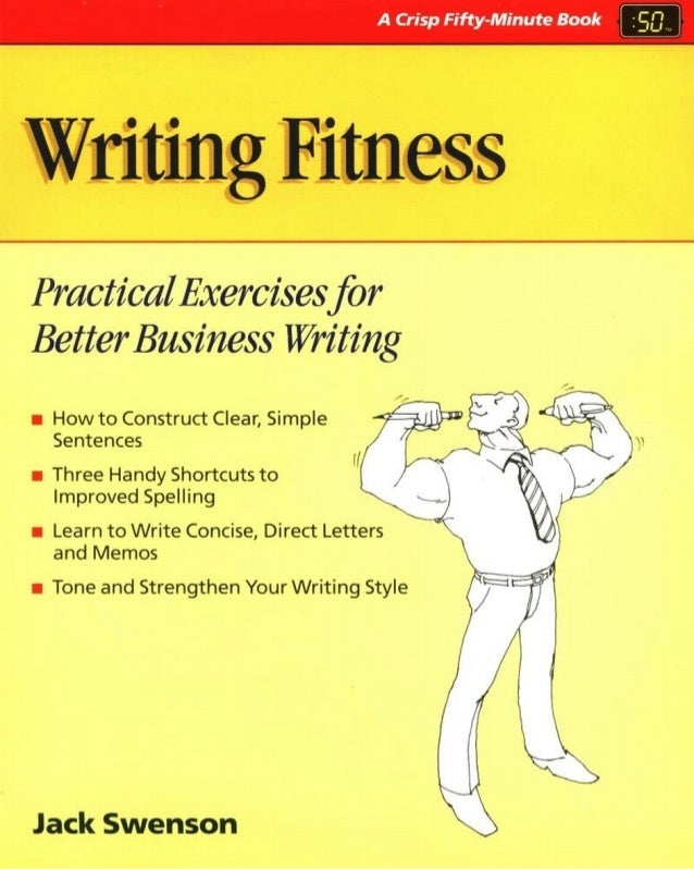 WRITINGFITNESSPractical Exercises forBetter Business WritingJack SwensonA FIFTY-MINUTE™ SERIES BOOKCRISP PUBLICATIONS, INC...