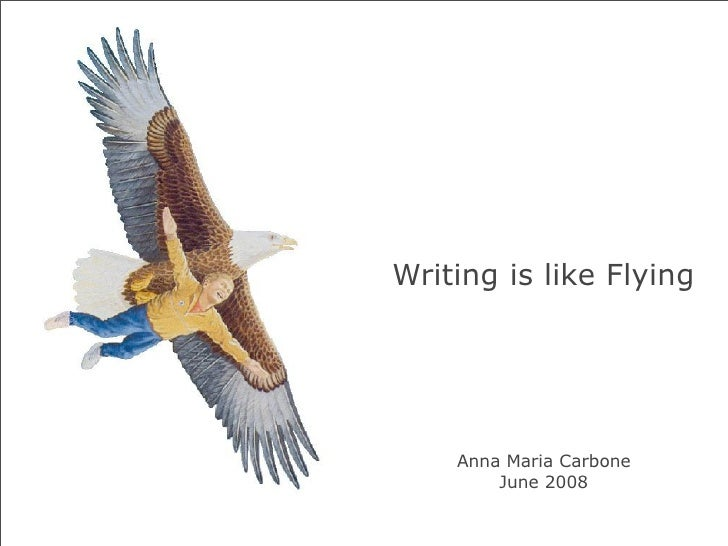 Writing is like Flying         Anna Maria Carbone         June 2008