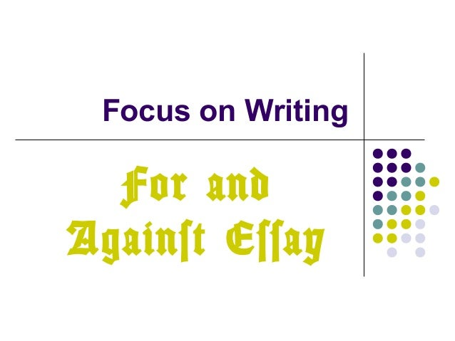 Focus on Writing For and Against Essay