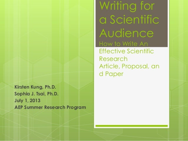 Writing for a Scientific Audience How to Write An Effective Scientific Research Article, Proposal, an d Paper Kirsten Kung...