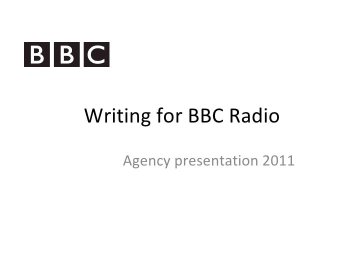Writing for BBC Radio    Agency presentation 2011