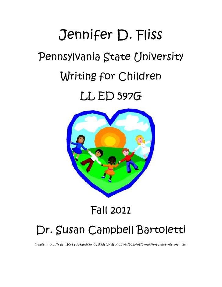 Jennifer D. Fliss<br />Pennsylvania State University<br />Writing for Children<br />LL ED 597G<br />Fall 2011<br />Dr. Sus...