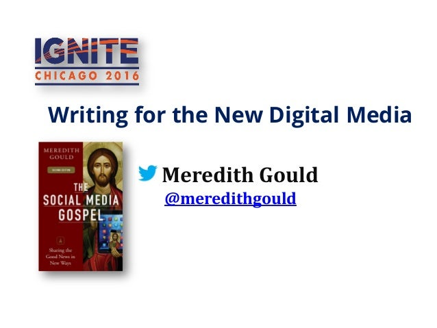 Writing for the New Digital Media Meredith Gould @meredithgould