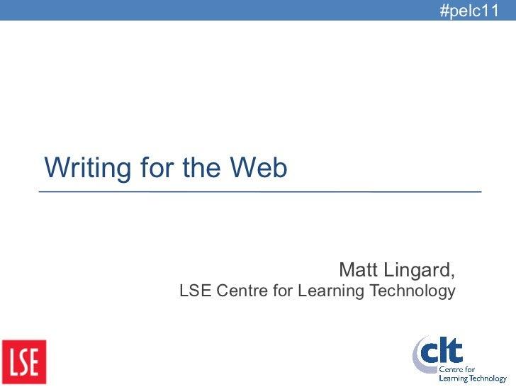Writing for the Web Matt Lingard, LSE Centre for Learning Technology #pelc11