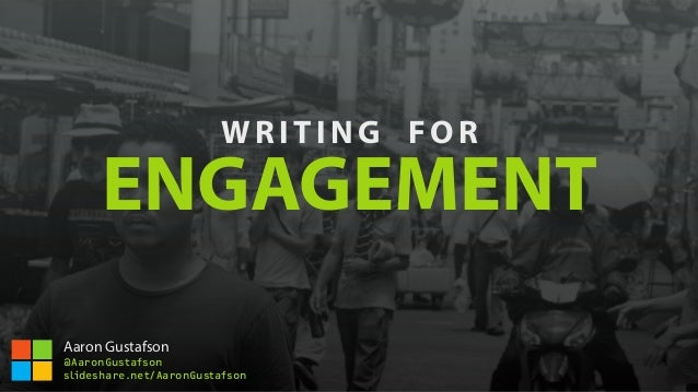 WRI TI NG FOR ENGAGEMENT Aaron Gustafson @AaronGustafson slideshare.net/AaronGustafson