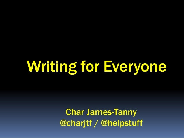 Writing for Everyone     Char James-Tanny    @charjtf / @helpstuff