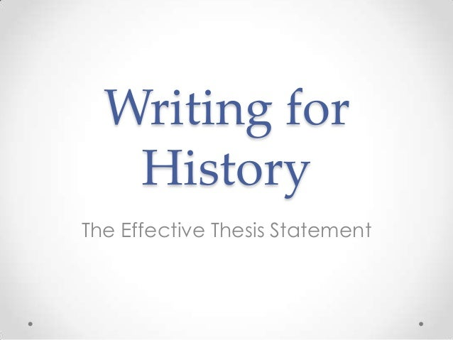 writng history thesis Some tips for writing history papers thesis: a good historian does not adopt a thesis until quite late on in the process of preparing a paper first, find good.