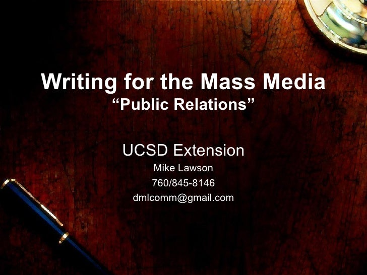 """Writing for the Mass Media """"Public Relations"""" UCSD Extension Mike Lawson 760/845-8146 [email_address]"""