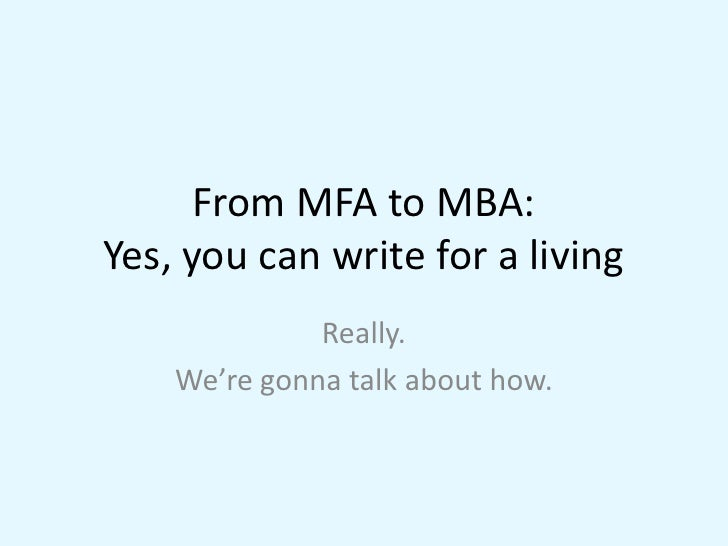 From MFA to MBA: Yes, you can write for a living               Really.     We're gonna talk about how.