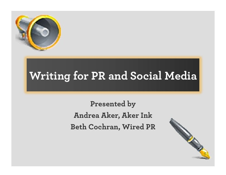Writing for PR and Social Media              Presented by         Andrea Aker, Aker Ink        Beth Cochran, Wired PR