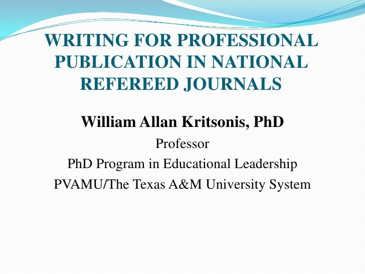 WRITING FOR PROFESSIONAL PUBLICATION IN NATIONAL   REFEREED JOURNALS    William Allan Kritsonis, PhD               Profess...