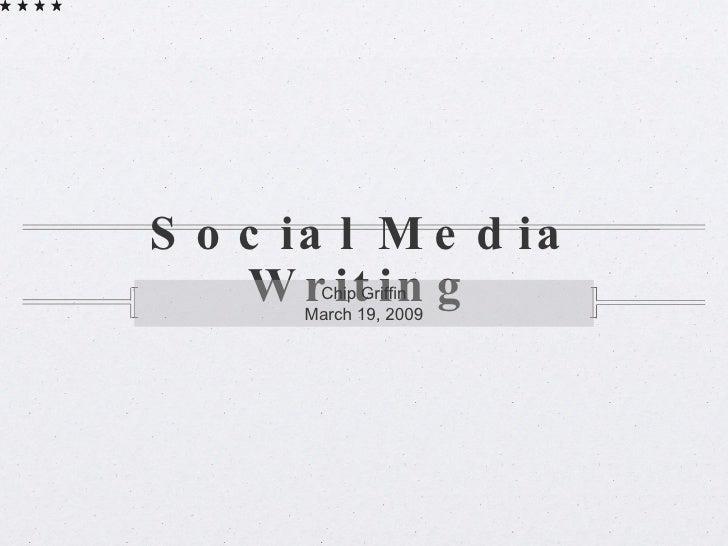 Social Media Writing <ul><li>Chip Griffin </li></ul><ul><li>March 19, 2009 </li></ul>