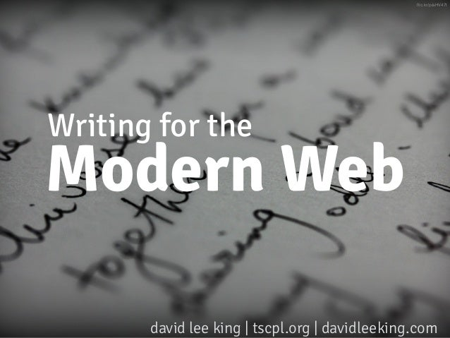Writing for the Modern Web david lee king | tscpl.org | davidleeking.com flic.kr/p/aHV47t
