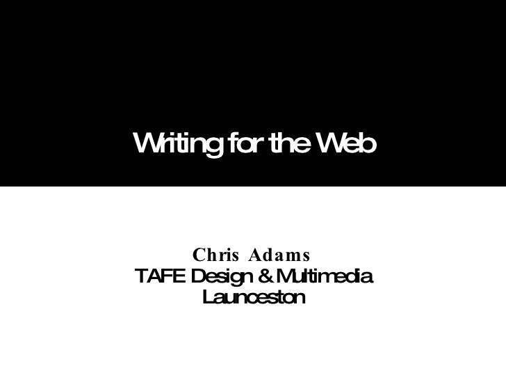 Writing for the Web Chris Adams TAFE Design & Multimedia Launceston