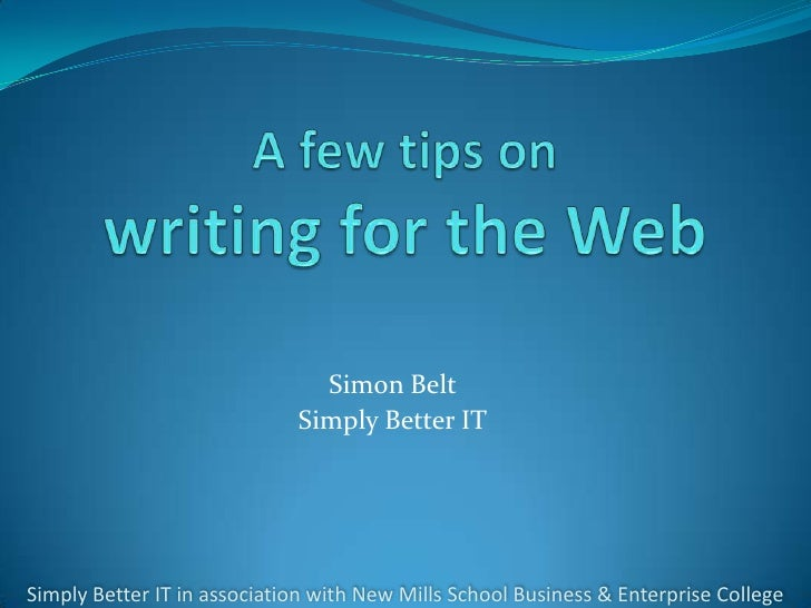A few tips on writing for the Web<br />Simon Belt<br />Simply Better IT<br />Simply Better IT in association with New Mill...