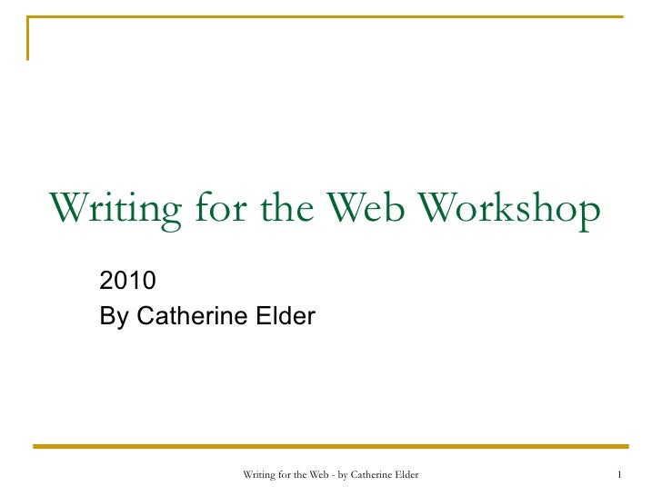 Writing for the Web Workshop 2010 By Catherine Elder