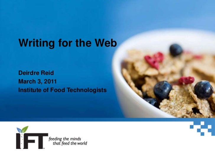 Writing for the Web<br />Deirdre Reid<br />March 3, 2011<br />Institute of Food Technologists<br />