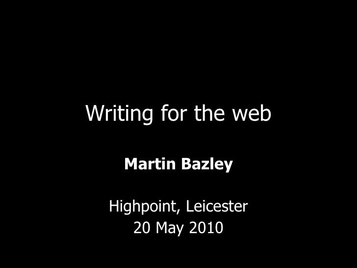 Writing for the web Martin Bazley Highpoint, Leicester 20 May 2010