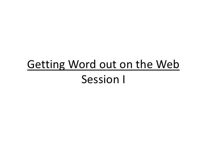 Getting Word out on the WebSession I<br />