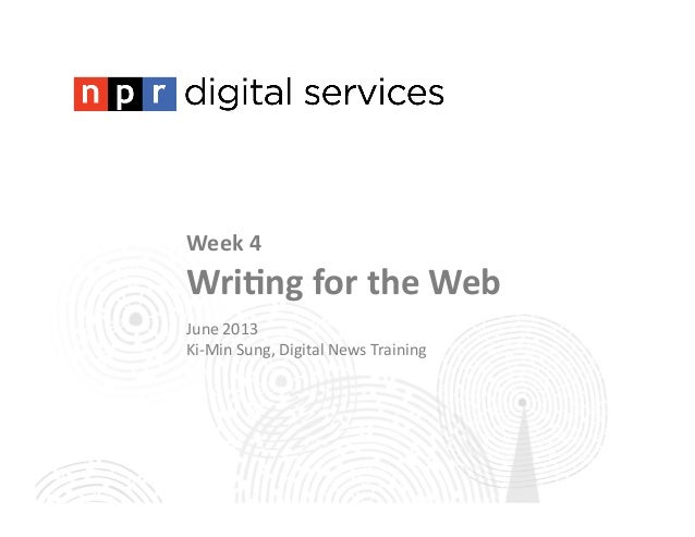 Week	  4	  Wri(ng	  for	  the	  Web	  June	  2013	  Ki-­‐Min	  Sung,	  Digital	  News	  Training