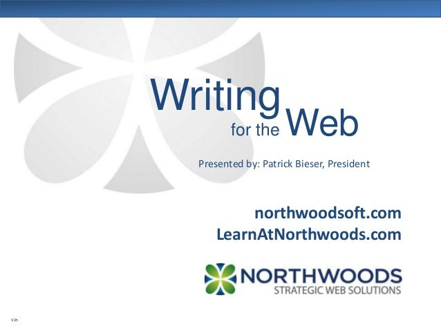 northwoodsoft.comLearnAtNorthwoods.comPresented by: Patrick Bieser, PresidentWritingV3hfor the Web