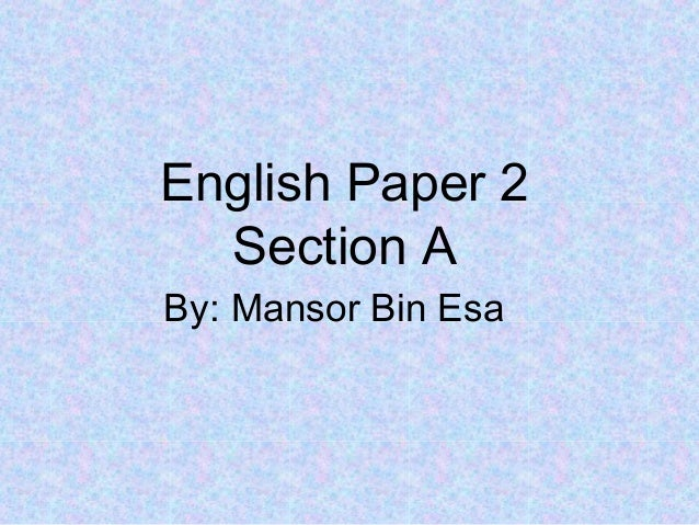 English Paper 2 Section A By: Mansor Bin Esa