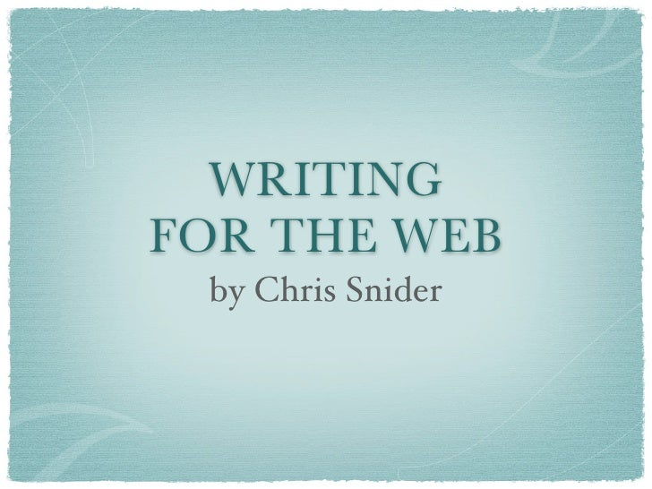 WRITING FOR THE WEB  by Chris Snider
