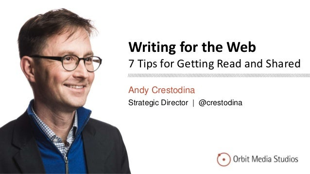 Writing for the Web 7 Tips for Getting Read and Shared Andy Crestodina Strategic Director | @crestodina