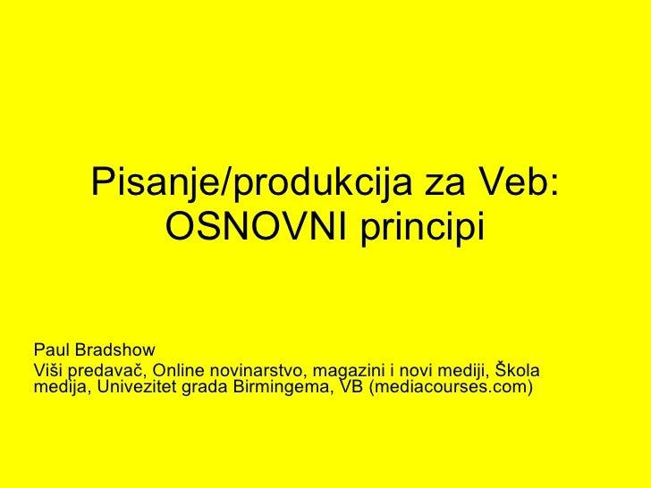 Pisanje /produkcija za Veb: OSNOVNI principi Paul Bradshow Vi ši predavač, Online novinarstvo, magazini i novi mediji, Ško...