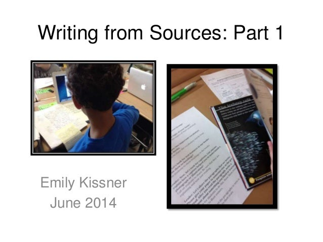 Writing from Sources: Part 1 Emily Kissner June 2014