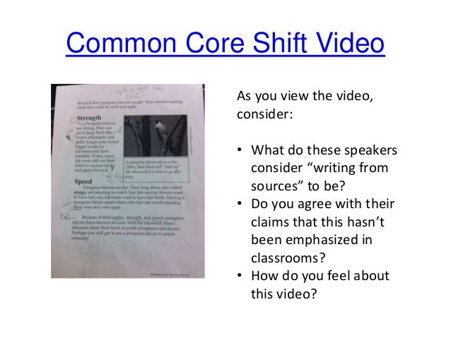 """Common Core Shift Video As you view the video, consider: • What do these speakers consider """"writing from sources"""" to be? •..."""