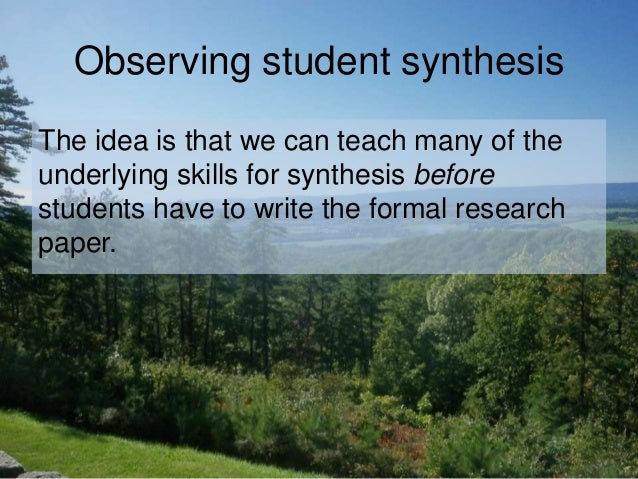 Observing student synthesis The idea is that we can teach many of the underlying skills for synthesis before students have...