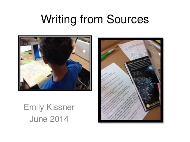 Writing from Sources Emily Kissner June 2014