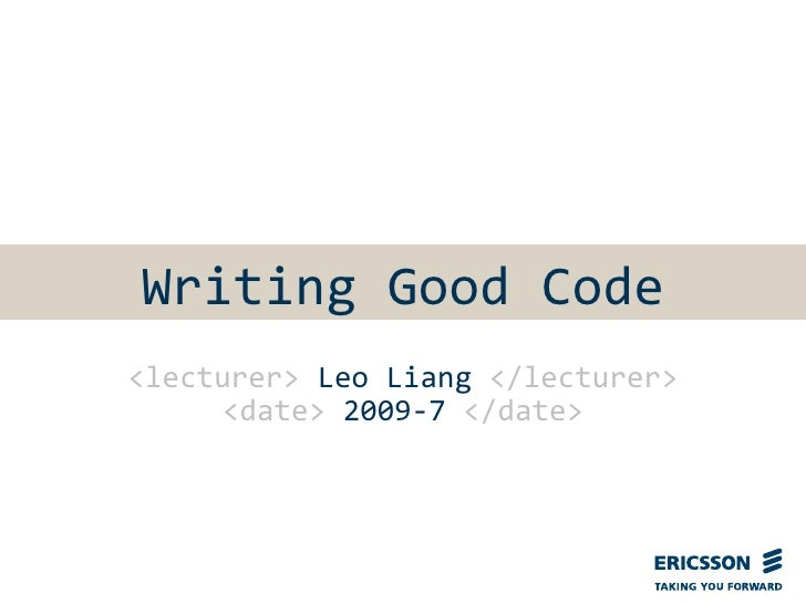 Writing Good Code<lecturer> Leo Liang </lecturer>      <date> 2009-7 </date>